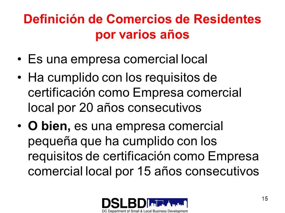 15 Definición de Comercios de Residentes por varios años Es una empresa comercial local Ha cumplido con los requisitos de certificación como Empresa c