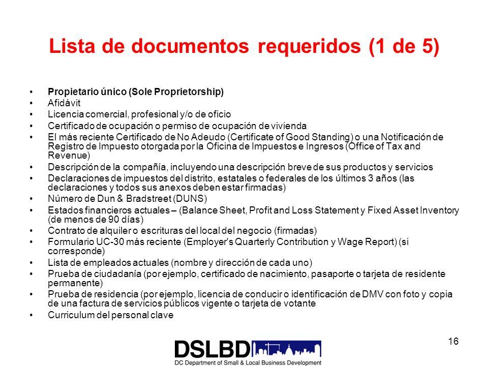 16 Lista de documentos requeridos (1 de 5) Propietario único (Sole Proprietorship) Afidávit Licencia comercial, profesional y/o de oficio Certificado