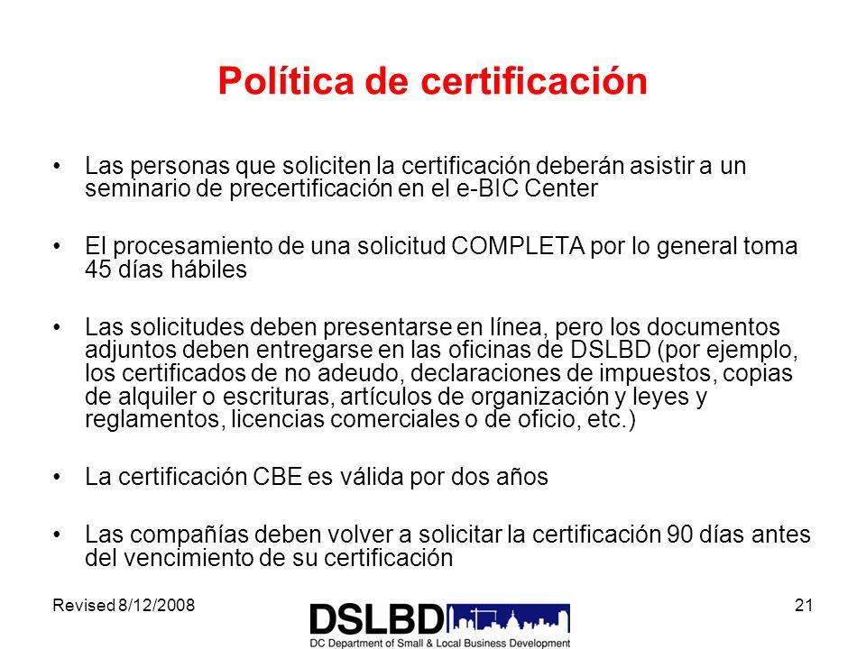 Revised 8/12/200821 Política de certificación Las personas que soliciten la certificación deberán asistir a un seminario de precertificación en el e-B