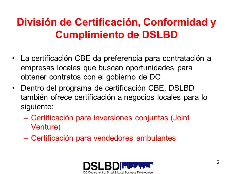 5 División de Certificación, Conformidad y Cumplimiento de DSLBD La certificación CBE da preferencia para contratación a empresas locales que buscan o