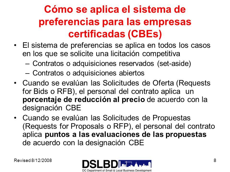 Revised 8/12/20088 Cómo se aplica el sistema de preferencias para las empresas certificadas (CBEs) El sistema de preferencias se aplica en todos los c