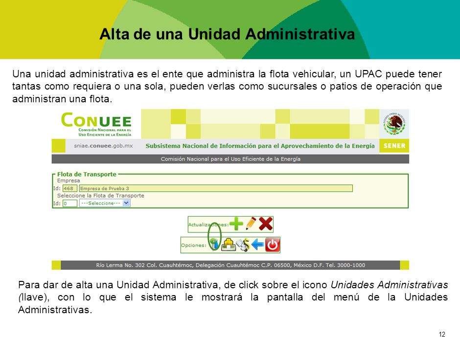 12 Alta de una Unidad Administrativa Una unidad administrativa es el ente que administra la flota vehicular, un UPAC puede tener tantas como requiera
