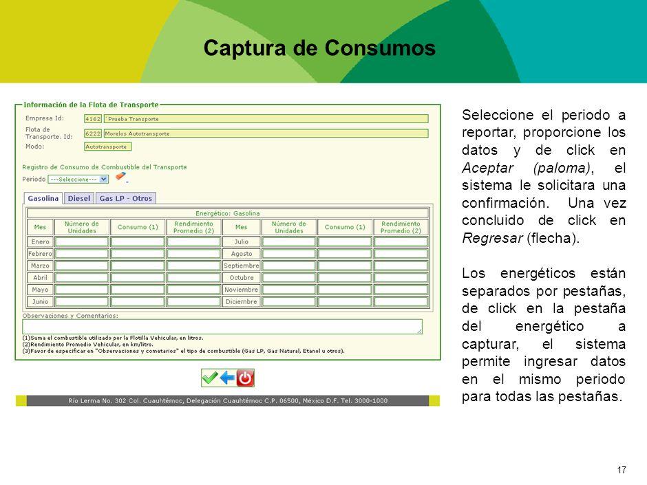 17 Captura de Consumos Seleccione el periodo a reportar, proporcione los datos y de click en Aceptar (paloma), el sistema le solicitara una confirmaci