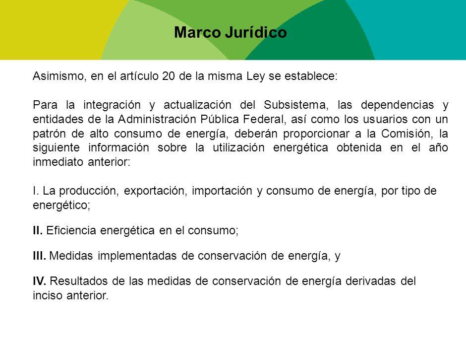 Marco Jurídico Asimismo, en el artículo 20 de la misma Ley se establece: Para la integración y actualización del Subsistema, las dependencias y entida