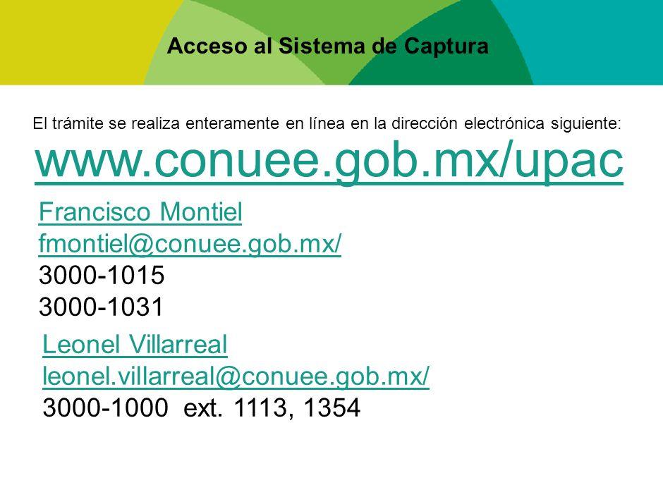 Acceso al Sistema de Captura El trámite se realiza enteramente en línea en la dirección electrónica siguiente: www.conuee.gob.mx/upac Francisco Montie