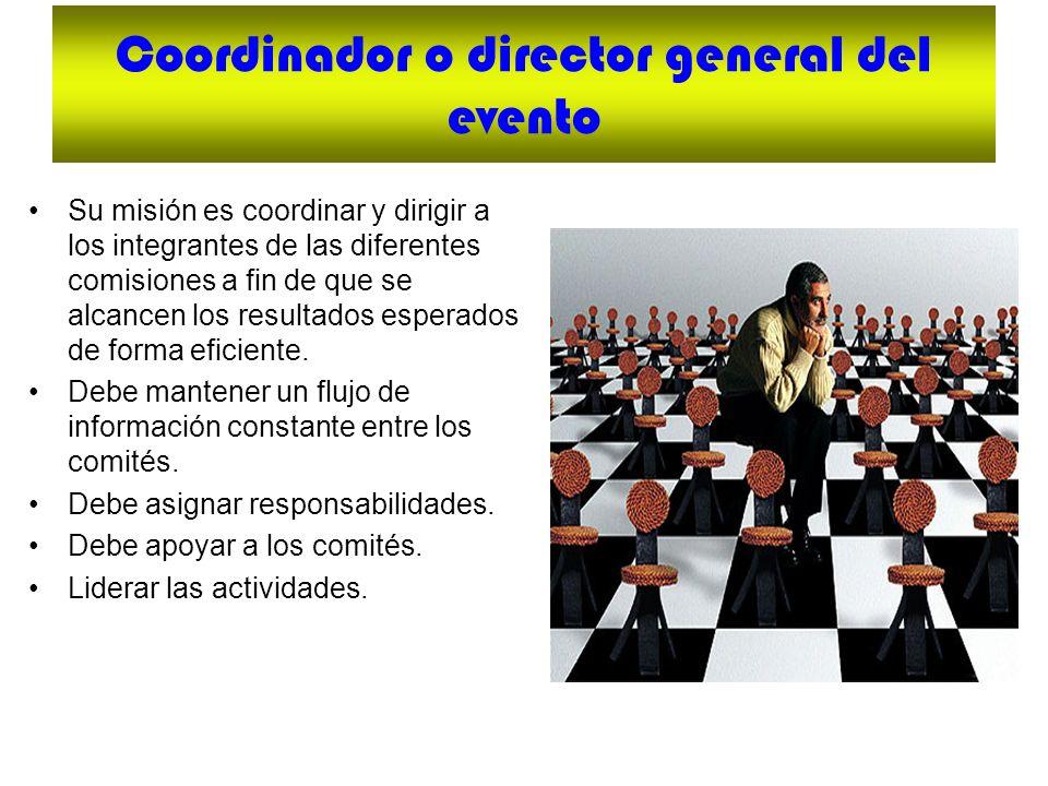 Coordinador o director general del evento Su misión es coordinar y dirigir a los integrantes de las diferentes comisiones a fin de que se alcancen los