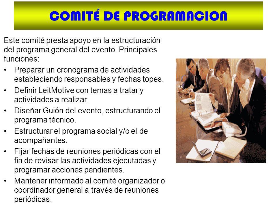 COMITÉ DE PROGRAMACION Este comité presta apoyo en la estructuración del programa general del evento. Principales funciones: Preparar un cronograma de