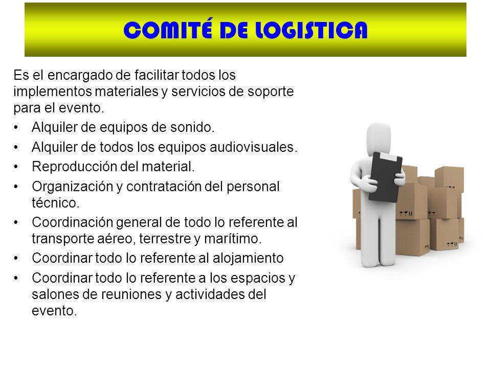 COMITÉ DE LOGISTICA Es el encargado de facilitar todos los implementos materiales y servicios de soporte para el evento. Alquiler de equipos de sonido