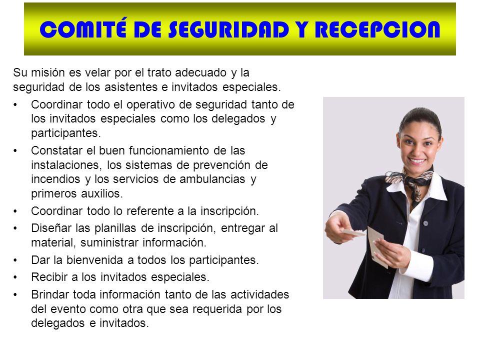 COMITÉ DE SEGURIDAD Y RECEPCION Su misión es velar por el trato adecuado y la seguridad de los asistentes e invitados especiales. Coordinar todo el op