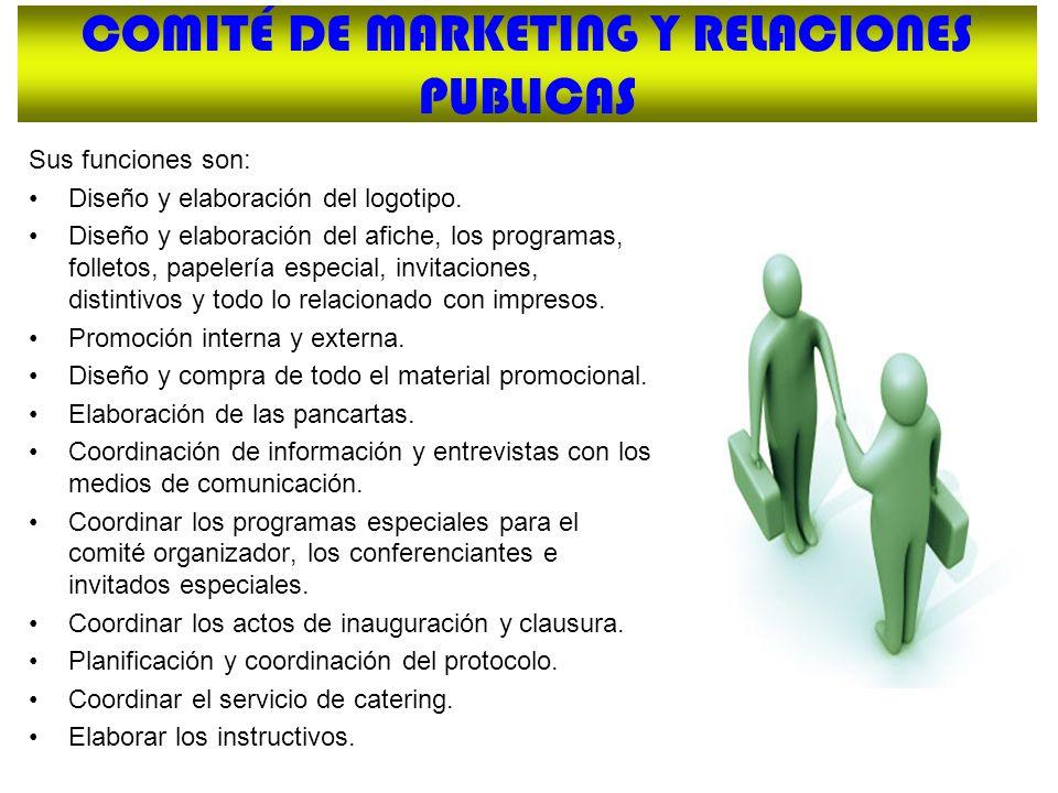 COMITÉ DE MARKETING Y RELACIONES PUBLICAS Sus funciones son: Diseño y elaboración del logotipo. Diseño y elaboración del afiche, los programas, follet
