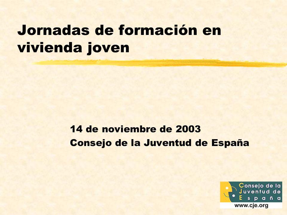 Jornadas de formación en vivienda joven 14 de noviembre de 2003 Consejo de la Juventud de España