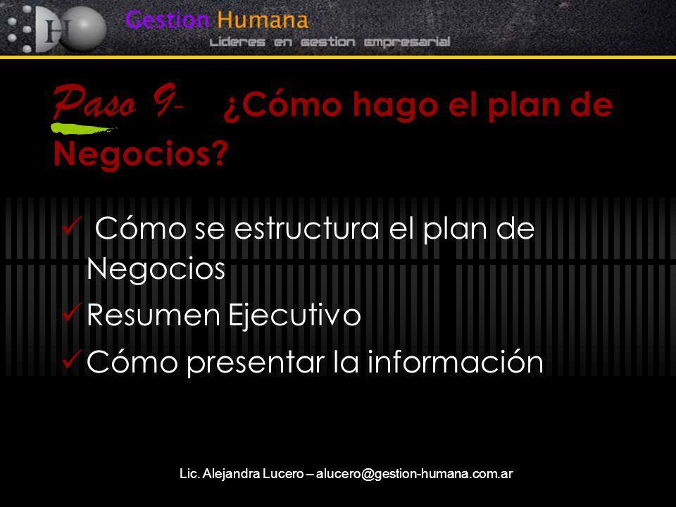 Lic. Alejandra Lucero – alucero@gestion-humana.com.ar Paso 9 - ¿Cómo hago el plan de Negocios? Cómo se estructura el plan de Negocios Resumen Ejecutiv