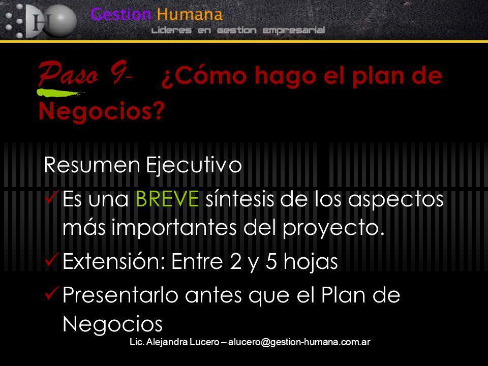 Lic. Alejandra Lucero – alucero@gestion-humana.com.ar Paso 9 - ¿Cómo hago el plan de Negocios? Resumen Ejecutivo Es una BREVE síntesis de los aspectos