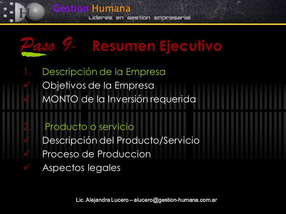 Lic. Alejandra Lucero – alucero@gestion-humana.com.ar Paso 9 - Resumen Ejecutivo 1.Descripción de la Empresa Objetivos de la Empresa MONTO de la Inver