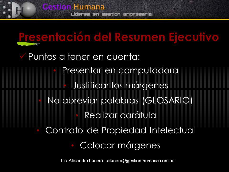 Lic. Alejandra Lucero – alucero@gestion-humana.com.ar Presentación del Resumen Ejecutivo Puntos a tener en cuenta: Presentar en computadora Justificar