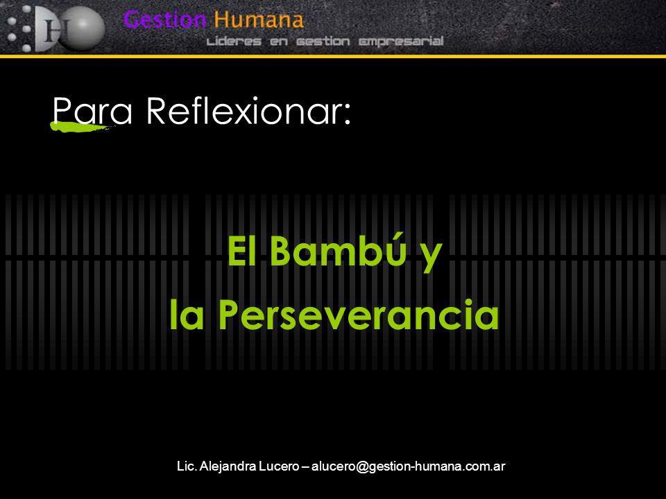 Lic. Alejandra Lucero – alucero@gestion-humana.com.ar Para Reflexionar: El Bambú y la Perseverancia