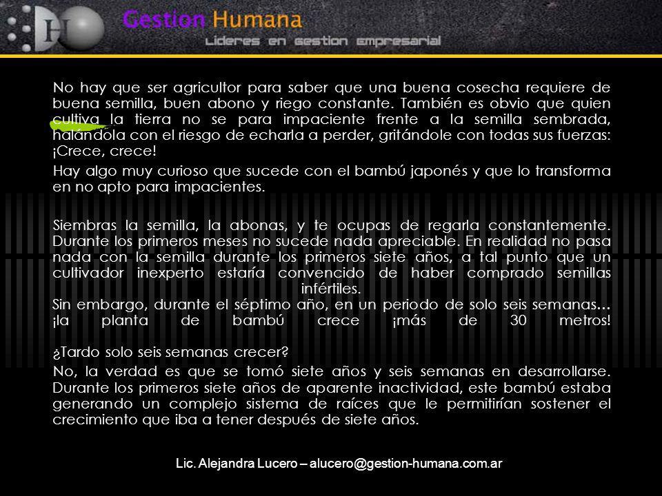 Lic. Alejandra Lucero – alucero@gestion-humana.com.ar No hay que ser agricultor para saber que una buena cosecha requiere de buena semilla, buen abono