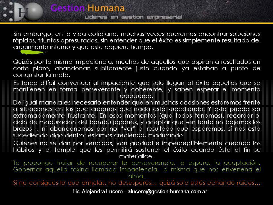 Lic. Alejandra Lucero – alucero@gestion-humana.com.ar Sin embargo, en la vida cotidiana, muchas veces queremos encontrar soluciones rápidas, triunfos