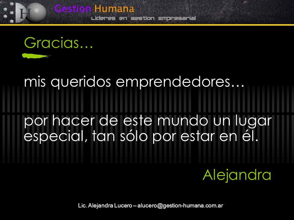 Lic. Alejandra Lucero – alucero@gestion-humana.com.ar Gracias… mis queridos emprendedores… por hacer de este mundo un lugar especial, tan sólo por est