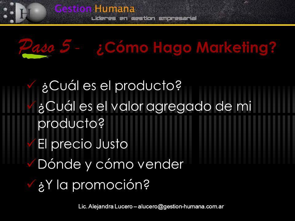 Lic. Alejandra Lucero – alucero@gestion-humana.com.ar Paso 5 - ¿Cómo Hago Marketing? ¿Cuál es el producto? ¿Cuál es el valor agregado de mi producto?