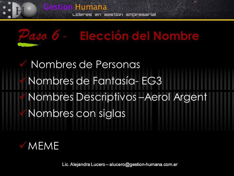 Lic. Alejandra Lucero – alucero@gestion-humana.com.ar Paso 6 - Elección del Nombre Nombres de Personas Nombres de Fantasía- EG3 Nombres Descriptivos –
