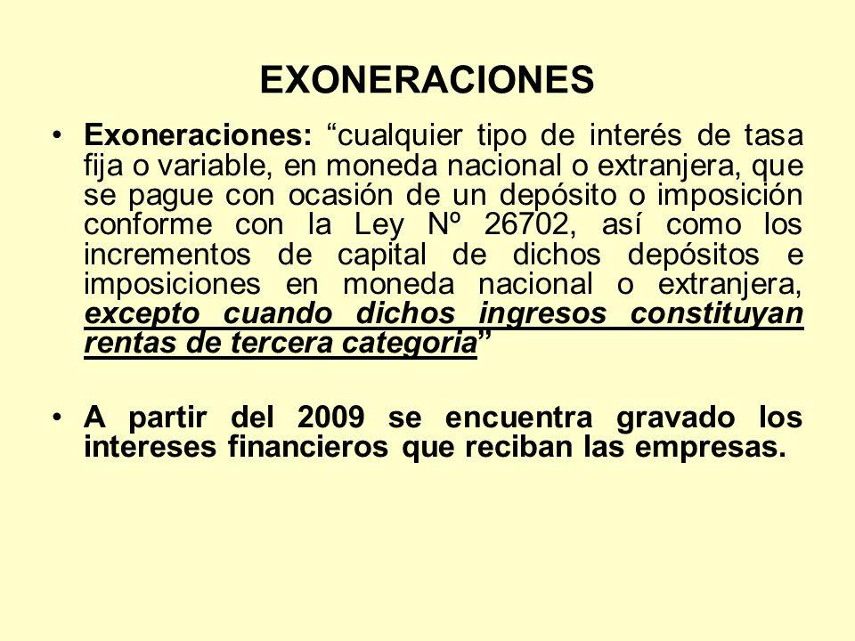 EXONERACIONES Exoneraciones: cualquier tipo de interés de tasa fija o variable, en moneda nacional o extranjera, que se pague con ocasión de un depósi