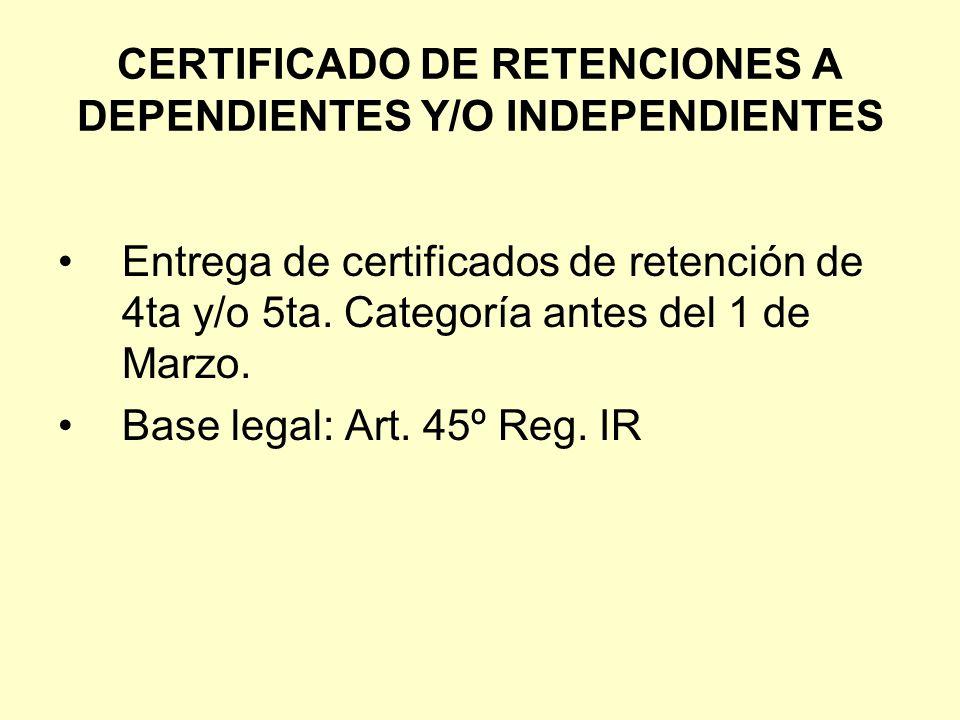 CERTIFICADO DE RETENCIONES A DEPENDIENTES Y/O INDEPENDIENTES Entrega de certificados de retención de 4ta y/o 5ta. Categoría antes del 1 de Marzo. Base