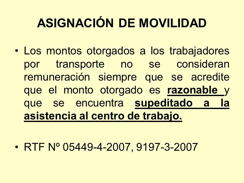ASIGNACIÓN DE MOVILIDAD Los montos otorgados a los trabajadores por transporte no se consideran remuneración siempre que se acredite que el monto otor