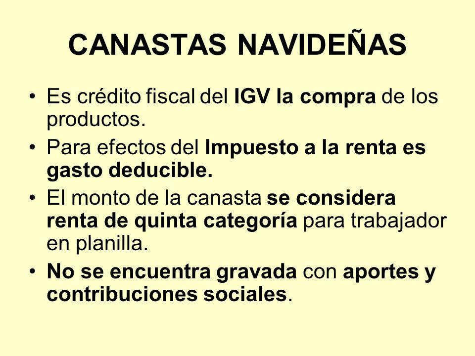 CANASTAS NAVIDEÑAS Es crédito fiscal del IGV la compra de los productos. Para efectos del Impuesto a la renta es gasto deducible. El monto de la canas