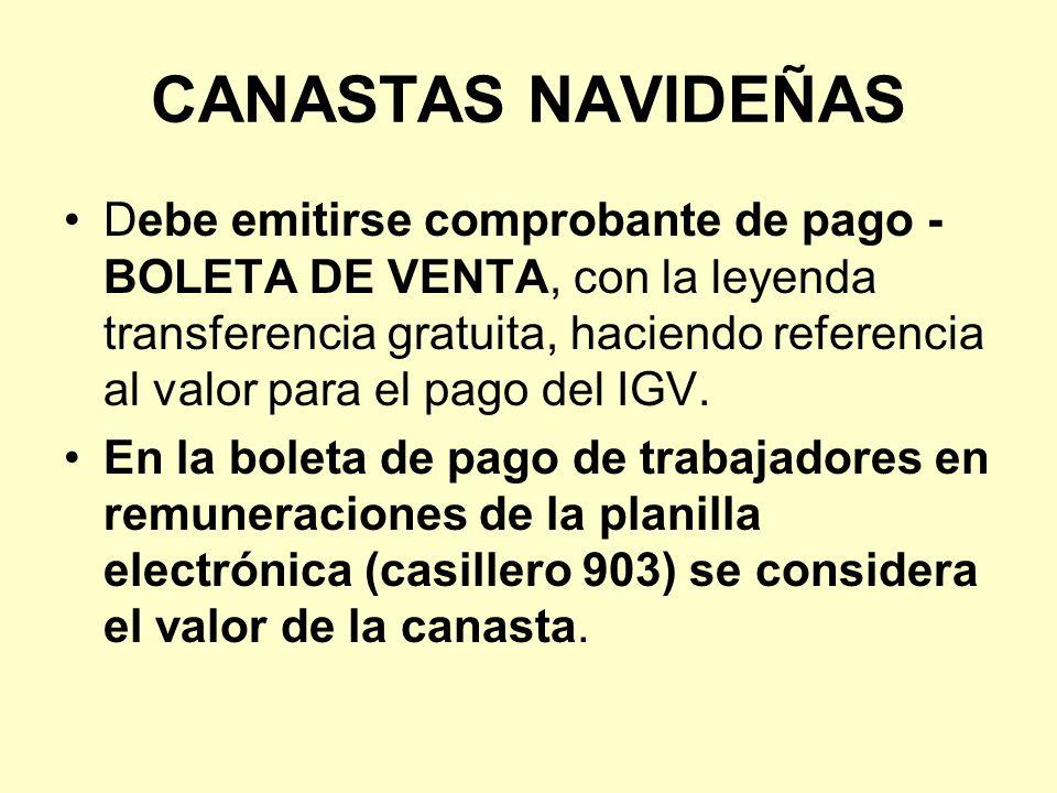 CANASTAS NAVIDEÑAS Debe emitirse comprobante de pago - BOLETA DE VENTA, con la leyenda transferencia gratuita, haciendo referencia al valor para el pa
