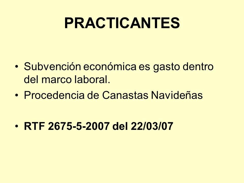 PRACTICANTES Subvención económica es gasto dentro del marco laboral. Procedencia de Canastas Navideñas RTF 2675-5-2007 del 22/03/07