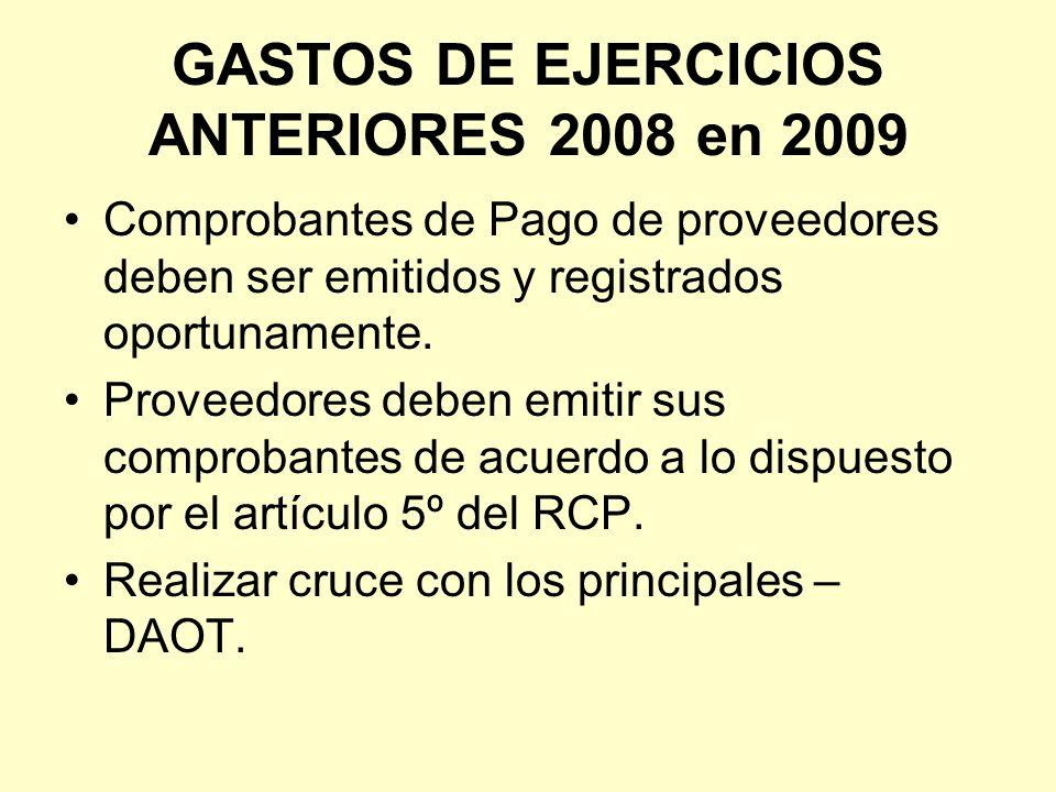 GASTOS DE EJERCICIOS ANTERIORES 2008 en 2009 Comprobantes de Pago de proveedores deben ser emitidos y registrados oportunamente. Proveedores deben emi