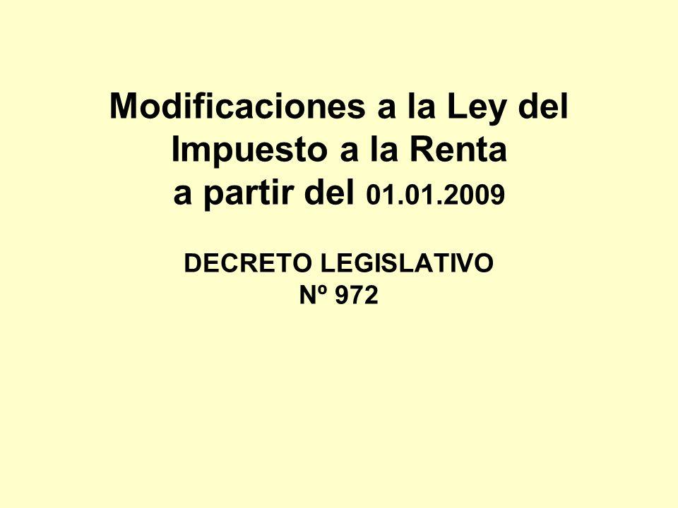 Modificaciones a la Ley del Impuesto a la Renta a partir del 01.01.2009 DECRETO LEGISLATIVO Nº 972