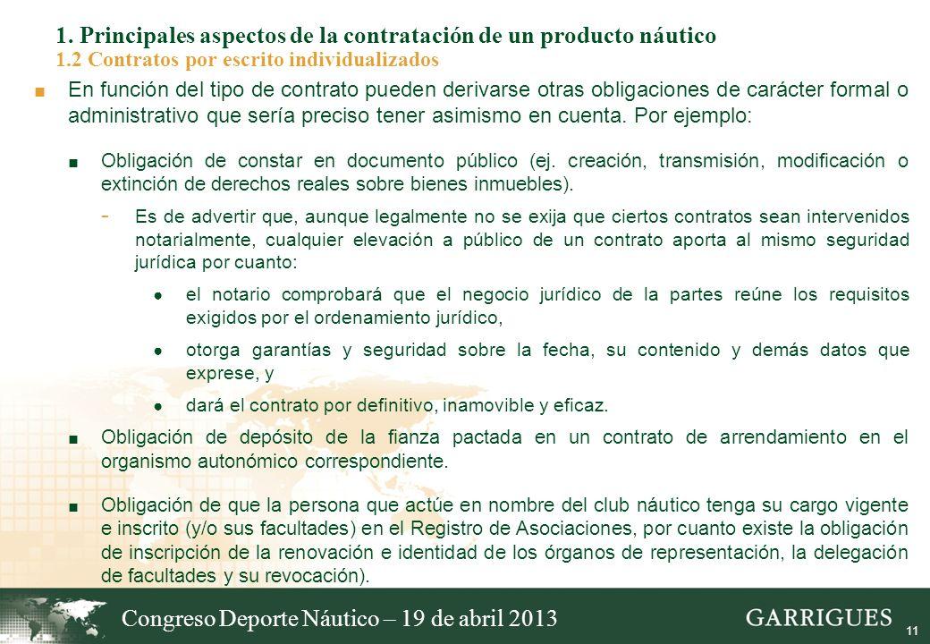 11 1. Principales aspectos de la contratación de un producto náutico 1.2 Contratos por escrito individualizados En función del tipo de contrato pueden