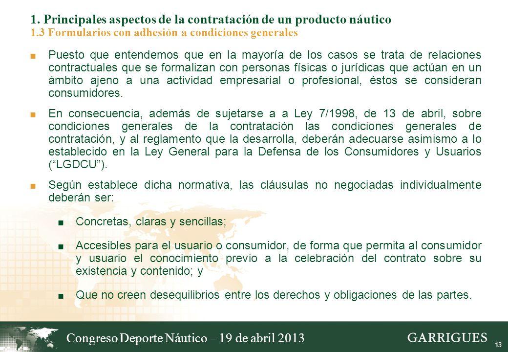 13 1. Principales aspectos de la contratación de un producto náutico 1.3 Formularios con adhesión a condiciones generales Puesto que entendemos que en