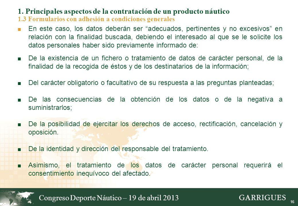 16 1. Principales aspectos de la contratación de un producto náutico 1.3 Formularios con adhesión a condiciones generales En este caso, los datos debe