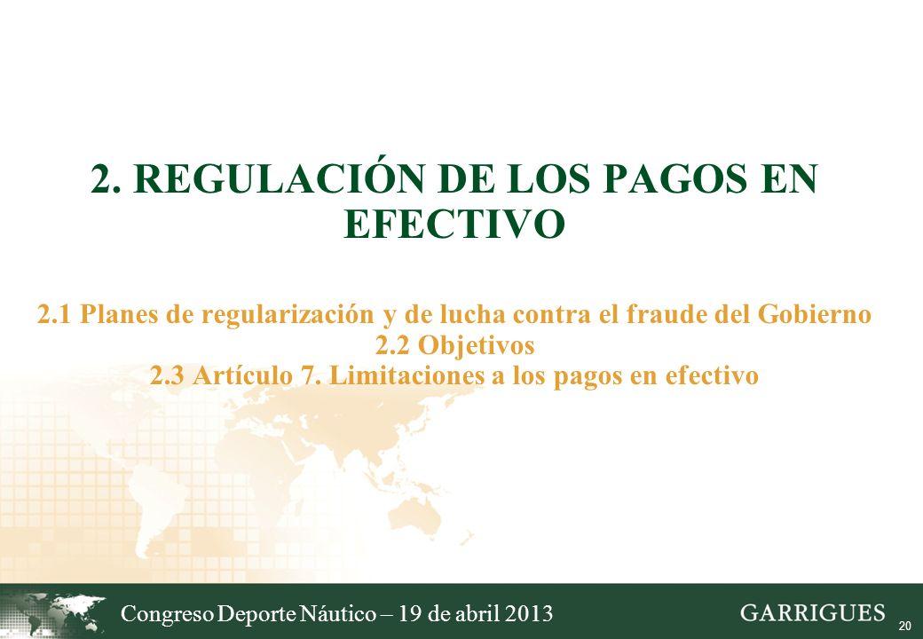 20 2. REGULACIÓN DE LOS PAGOS EN EFECTIVO 2.1 Planes de regularización y de lucha contra el fraude del Gobierno 2.2 Objetivos 2.3 Artículo 7. Limitaci