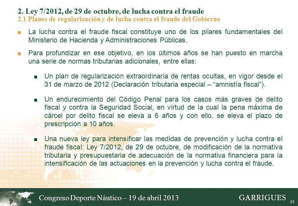 21 2. Ley 7/2012, de 29 de octubre, de lucha contra el fraude 2.1 Planes de regularización y de lucha contra el fraude del Gobierno La lucha contra el