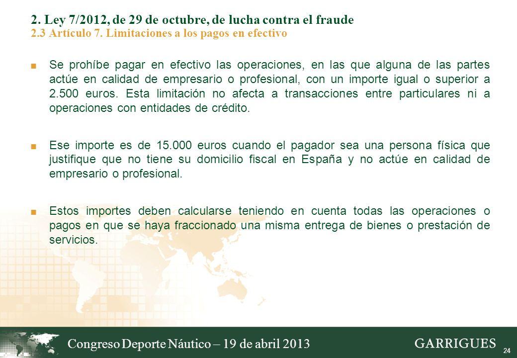 24 2. Ley 7/2012, de 29 de octubre, de lucha contra el fraude 2.3 Artículo 7. Limitaciones a los pagos en efectivo Se prohíbe pagar en efectivo las op