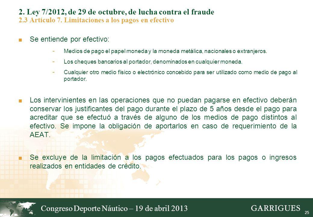 25 2. Ley 7/2012, de 29 de octubre, de lucha contra el fraude 2.3 Artículo 7. Limitaciones a los pagos en efectivo Se entiende por efectivo: - Medios