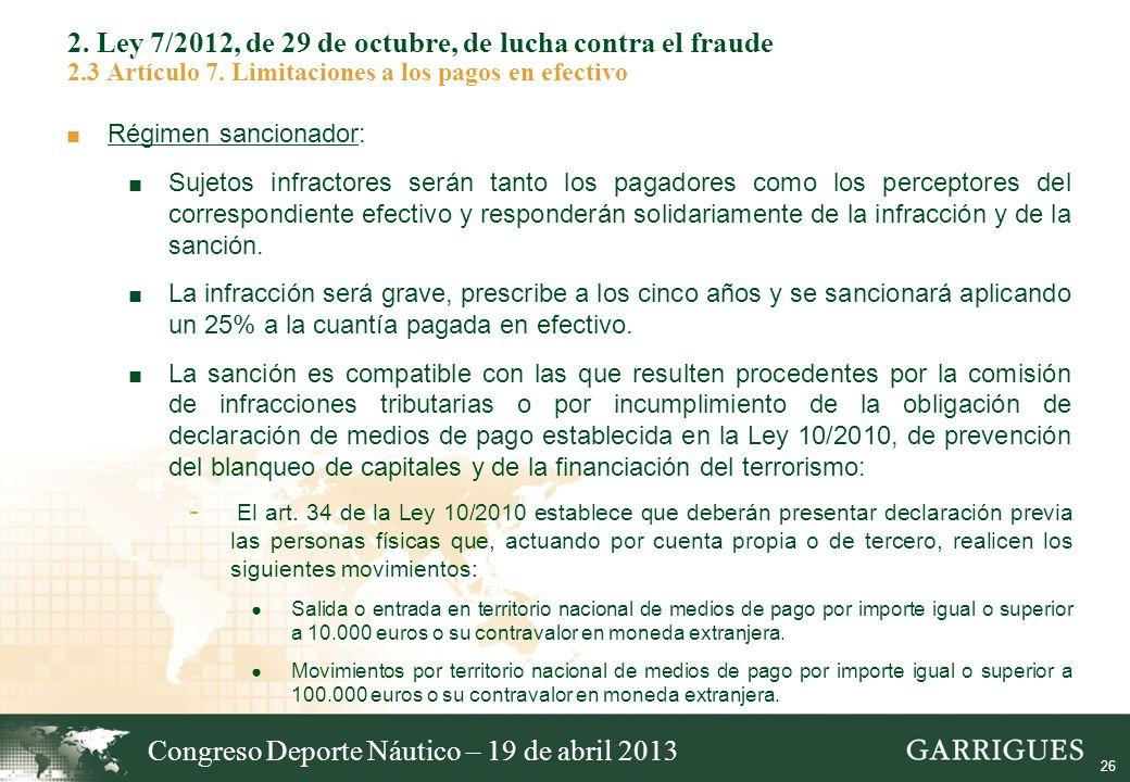 26 2. Ley 7/2012, de 29 de octubre, de lucha contra el fraude 2.3 Artículo 7. Limitaciones a los pagos en efectivo Régimen sancionador: Sujetos infrac