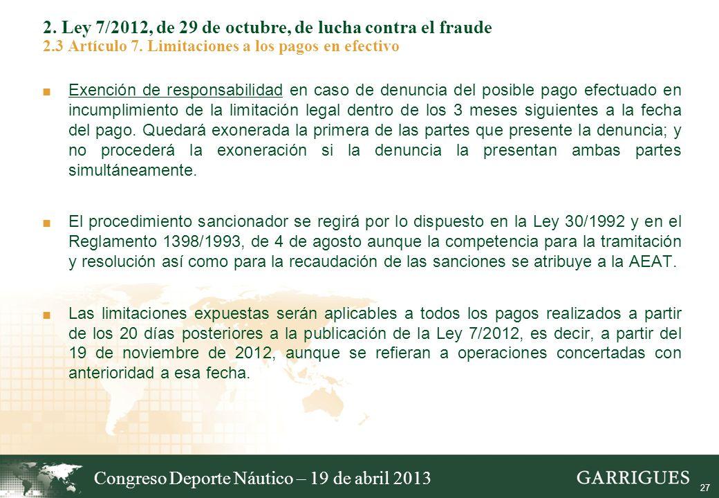 27 2. Ley 7/2012, de 29 de octubre, de lucha contra el fraude 2.3 Artículo 7. Limitaciones a los pagos en efectivo Exención de responsabilidad en caso