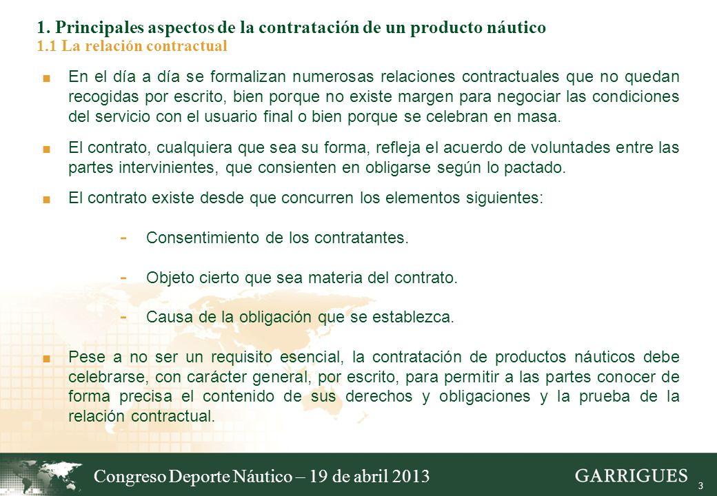 3 1. Principales aspectos de la contratación de un producto náutico 1.1 La relación contractual En el día a día se formalizan numerosas relaciones con