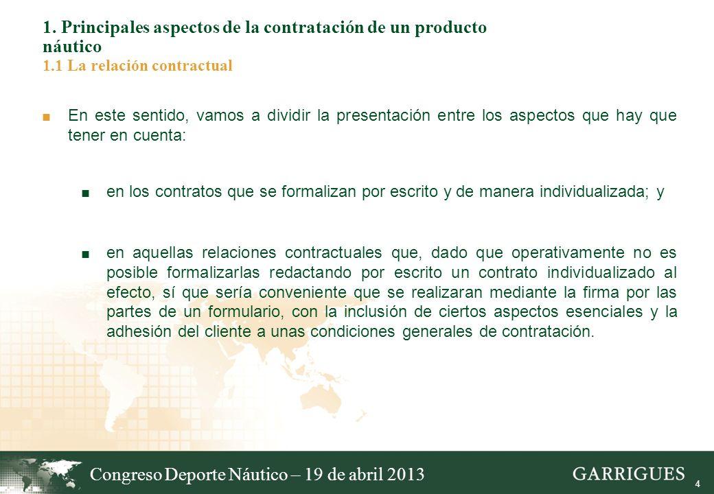 4 1. Principales aspectos de la contratación de un producto náutico 1.1 La relación contractual En este sentido, vamos a dividir la presentación entre