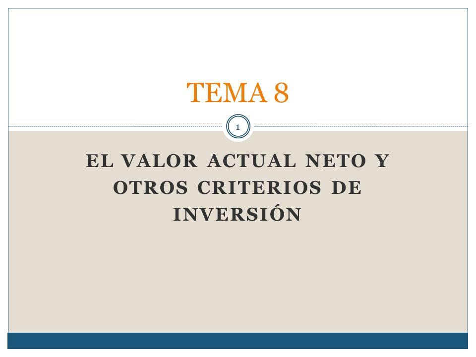 EL VALOR ACTUAL NETO Y OTROS CRITERIOS DE INVERSIÓN TEMA 8 1