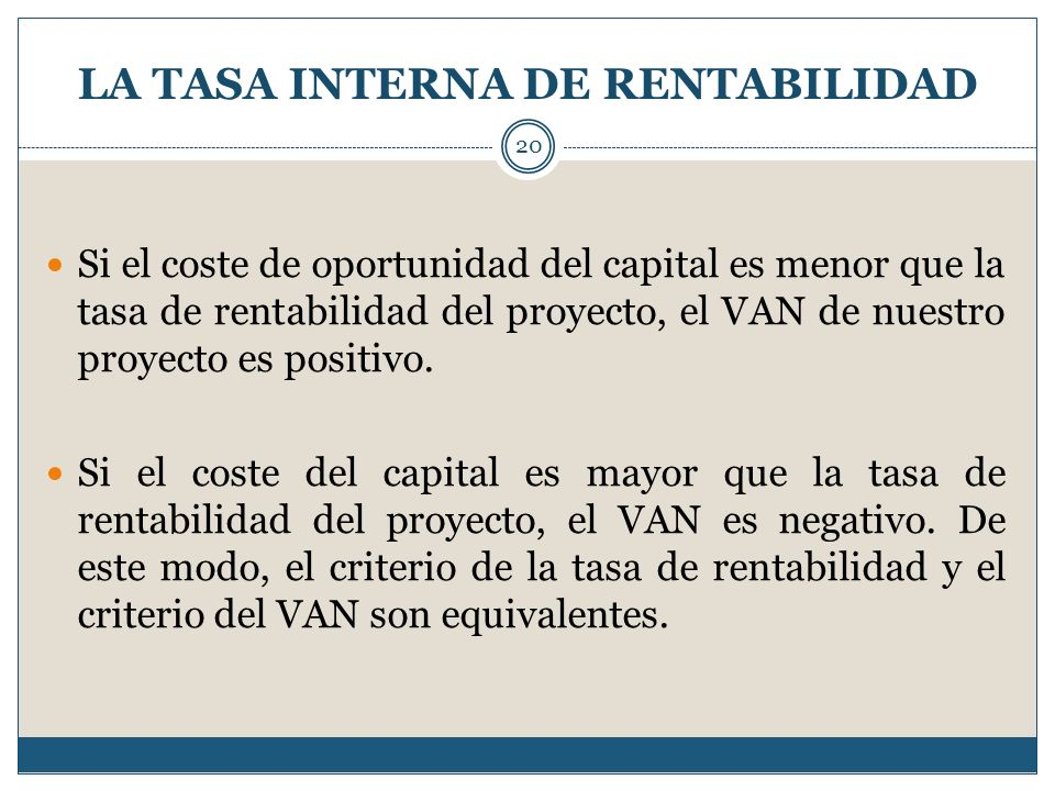 LA TASA INTERNA DE RENTABILIDAD 20 Si el coste de oportunidad del capital es menor que la tasa de rentabilidad del proyecto, el VAN de nuestro proyect