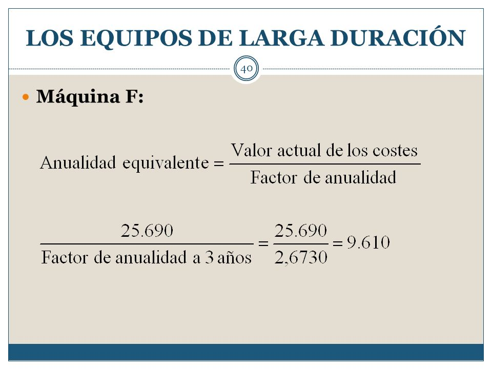 LOS EQUIPOS DE LARGA DURACIÓN 40 Máquina F: