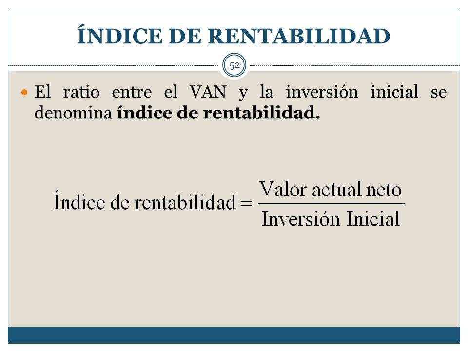ÍNDICE DE RENTABILIDAD 52 El ratio entre el VAN y la inversión inicial se denomina índice de rentabilidad.