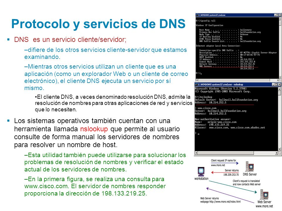 Protocolo y servicios de DNS DNS es un servicio cliente/servidor; –difiere de los otros servicios cliente-servidor que estamos examinando. –Mientras o