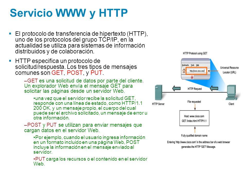 Servicio WWW y HTTP El protocolo de transferencia de hipertexto (HTTP), uno de los protocolos del grupo TCP/IP, en la actualidad se utiliza para siste